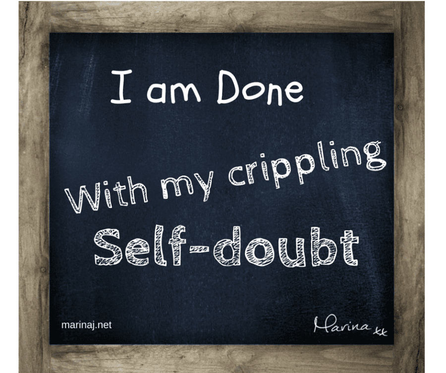 I am done with my crippling self-doubt