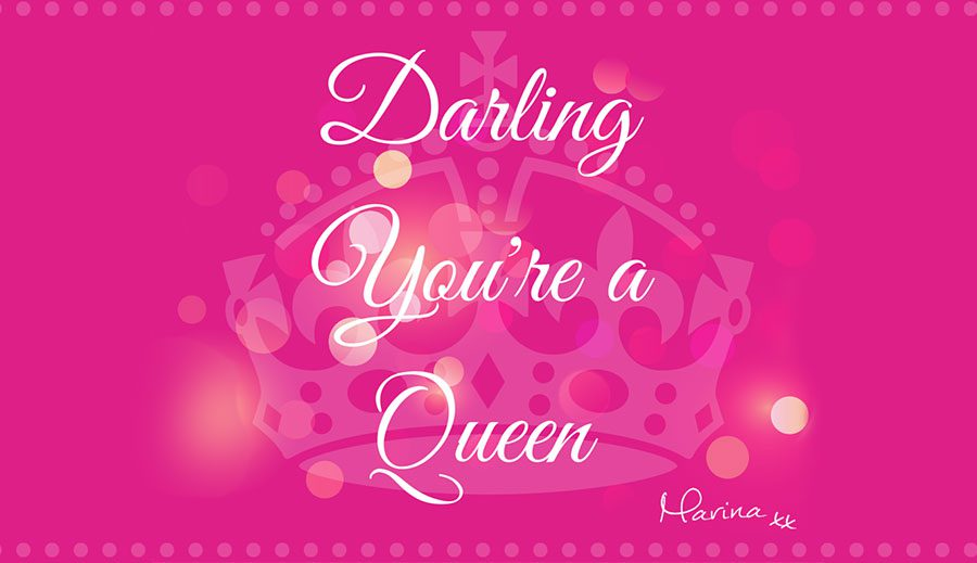 Darling you're a Queen!