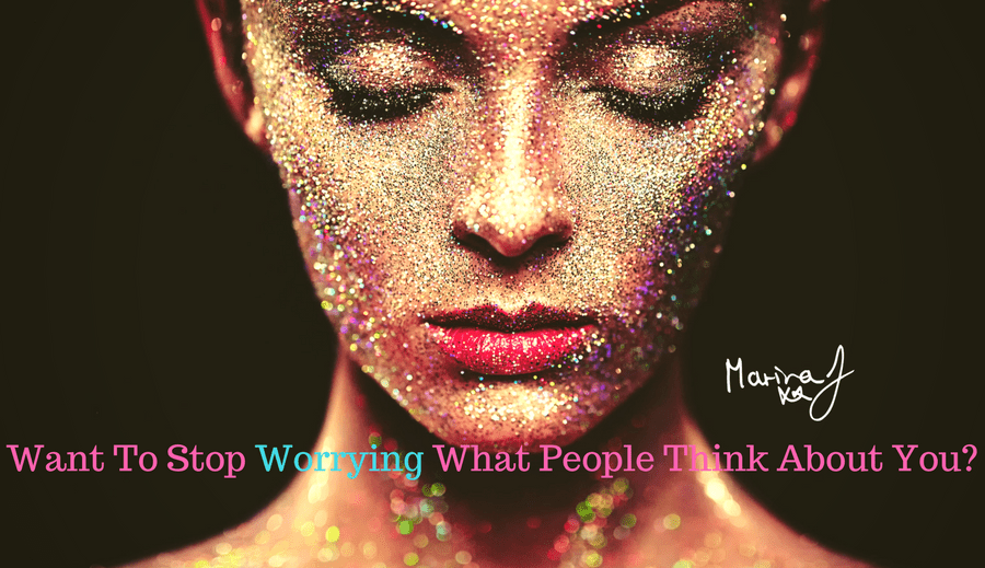 Want To Stop Worrying About What People Think Of You?
