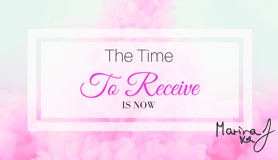 The Time To Receive Is Now